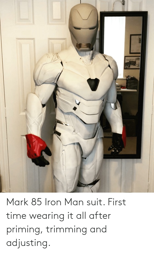 mark: Mark 85 Iron Man suit. First time wearing it all after priming, trimming and adjusting.