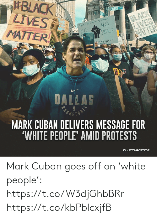 mark: Mark Cuban goes off on 'white people': https://t.co/W3djGhbBRr https://t.co/kbPblcxjfB