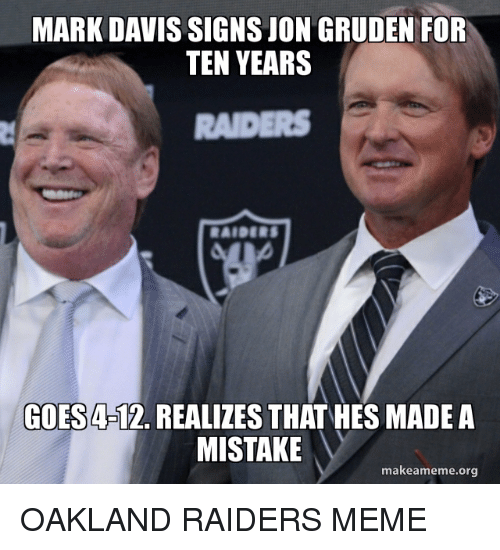 Meme, Nfl, and Oakland Raiders: MARK DAVIS SIGNS JON GRUDEN FOR  TEN YEARS  RAIDERS  GOES 4-12. REALIZES THAT HES MADE A  MISTAKE  makeameme.org