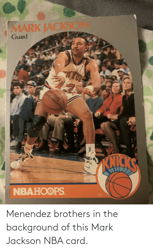 Menendez: MARK JACKSONP  Guard  WYOR  KNICKS  NBAHOOPS.  XHO Menendez brothers in the background of this Mark Jackson NBA card.