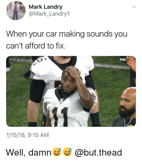 Memes, 🤖, and Car: Mark Landry  @Mark_Landry1  When your car making sounds you  can't afford to fix.  FOXINFL  1/15/18, 9:15 AM Well, damn😅😅 @but.thead