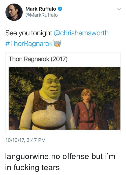 Fucking, Target, and Tumblr: Mark Ruffalo  @MarkRuffalo  See you tonight @chrishemsworth  #ThorRagnarokw  Thor: Ragnarok (2017)  10/10/17, 2:47 PM languorwine:no offense but i'm in fucking tears