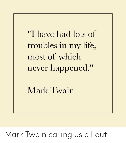 mark: Mark Twain calling us all out