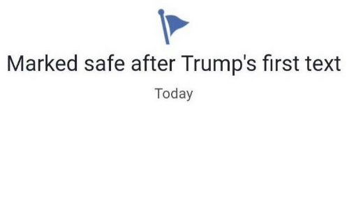 Marked Safe: Marked safe after Trump's first text  Today