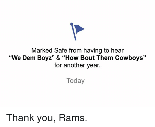 """Marked Safe: Marked Safe from having to hear  """"We Dem Boyz"""" & """"How Bout Them Cowboys'""""  for another year.  Today Thank you, Rams."""