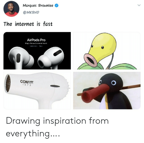 Inspiration: Marques Brownlee  @MKBHD  The internet is fast  AirPods Pro  Magic like you've never heard.  Leam more  Buy  CONAIR  187 5 Drawing inspiration from everything….