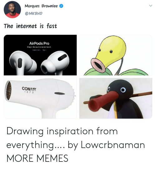 Inspiration: Marques Brownlee  @MKBHD  The internet is fast  AirPods Pro  Magic like you've never heard.  Leam more  Buy  CONAIR  187 5 Drawing inspiration from everything…. by Lowcrbnaman MORE MEMES