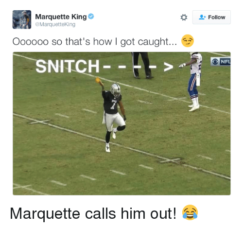 Nfl, Snitch, and Marquette: Marquette King  @Marquette King  Oooooo so that's how I got caught...  SNITCH  Follow  NFL Marquette calls him out! 😂