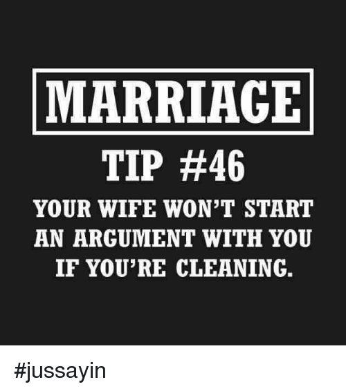 Jussayin: MARRIAGE  TIP #46  YOUR WIFE WON'T START  AN ARGUMENT WITH YOU  IF YOU'RE CLEANING. #jussayin