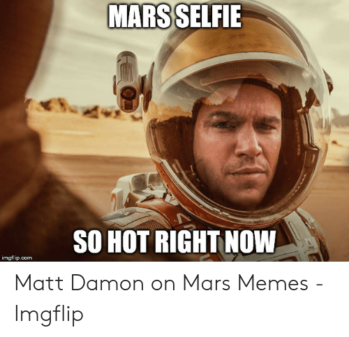 mars-selfie-so-hot-right-now-imgflip-com