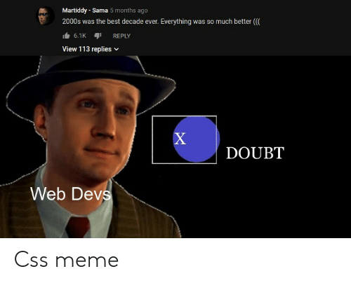 Meme, Best, and 2000s: Martiddy - Sama 5 months ago  so much better (  2000s was the best decade ever.  Everything was  6.1K  REPLY  View 113 replies  X  DOUBT  Web Devs Css meme
