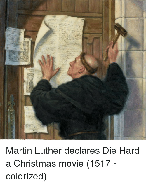 Christmas, Martin, and Martin Luther: Martin Luther declares Die Hard a Christmas movie (1517 - colorized)