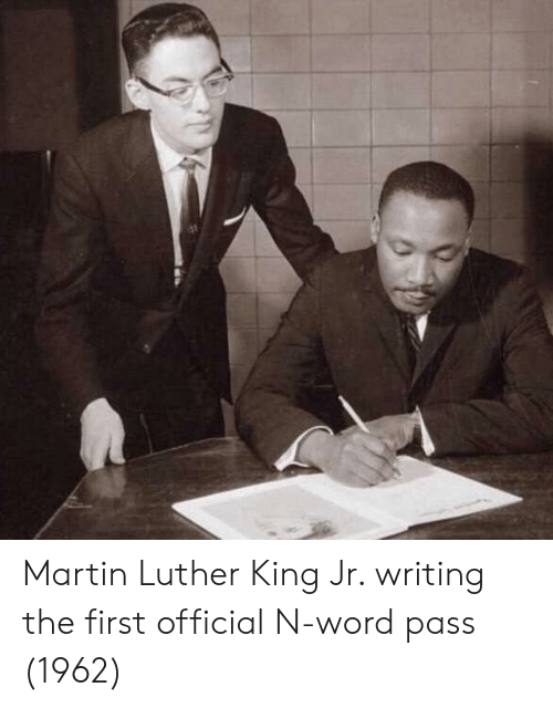 Martin, Martin Luther King Jr., and Martin Luther: Martin Luther King Jr. writing the first official N-word pass (1962)