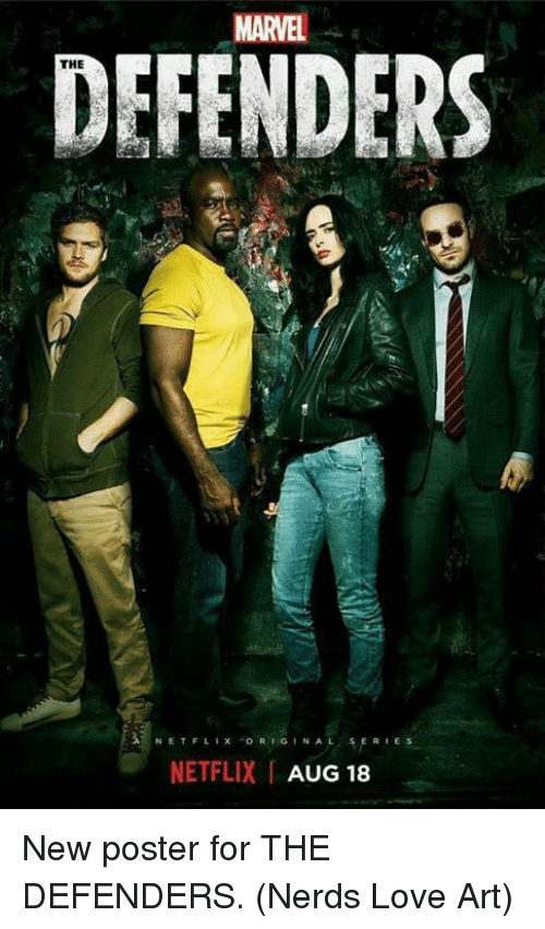 posterization: MARVEL  DEFENDERS  THE  N E T Flix 'ORIGINAL, SERIES  NETFLIX AUG 18 New poster for THE DEFENDERS.  (Nerds Love Art)