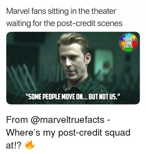 """Facts, Memes, and Squad: Marvel fans sitting in the theater  waiting for the post-credit scenes  TRUE  FACTS  """"SOME PEOPLE MOVE ON... BUT NOT US. From @marveltruefacts - Where's my post-credit squad at!? 🔥"""