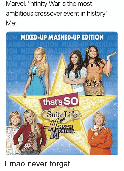 Funny, Life, and Lmao: Marvel: 'Infinity War is the most  ambitious crossover event in history'  Me  MIXED-UP MASHED-UP EDITION  that's SO  Suite Life  ANNAH  ONTANA Lmao never forget