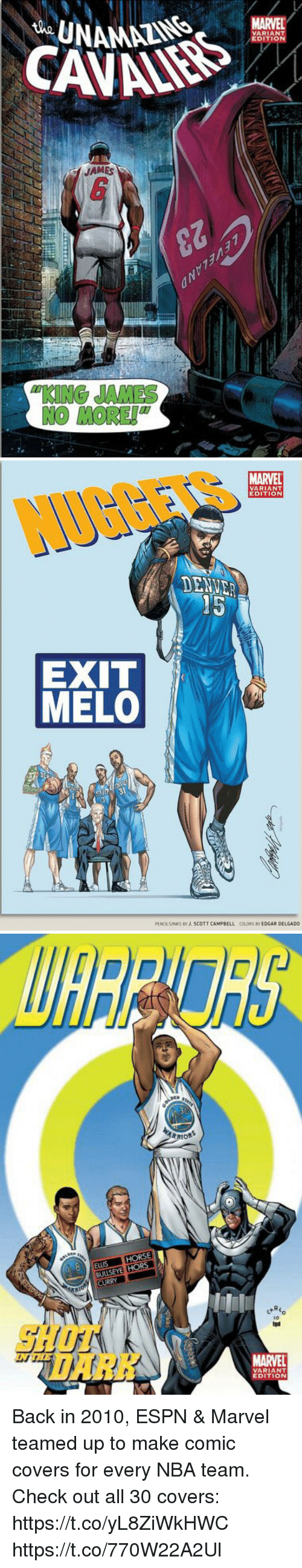 """Espn, Memes, and Nba: MARVEL  JAMES  """"KING JAMES  NO MORE!   MARVEL  VARIANT  EDITION  NUGGETS  DENUE  15  EXIT  MELO  PENOLSINKS BY J. SCOTT CAMPBELL  COLORS RY EDGAR DELGADO   RRIOR  ELLIS HORSE  CURRY  """"DARK. """"  MARVEL  6  8  EDITION Back in 2010, ESPN & Marvel teamed up to make comic covers for every NBA team.   Check out all 30 covers: https://t.co/yL8ZiWkHWC https://t.co/770W22A2Ul"""