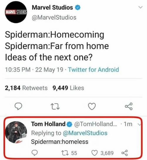 May 19: Marvel Studios  MARVEL STUDIOS  @MarvelStudios  Spiderman:Homecoming  Spiderman:Far from home  Ideas of the next one?  10:35 PM 22 May 19 Twitter for Android  2,184 Retweets 9,449 Likes  Tom Holland@TomHolland.. 1m  Replying to @MarvelStudios  Spiderman:homeless  t55  3,689