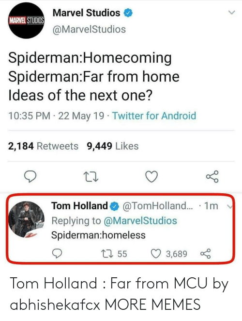May 19: Marvel Studios  MARVELSTUDIOS  @MarvelStudios  Spiderman:Homecoming  Spiderman:Far from home  Ideas of the next one?  10:35 PM 22 May 19 Twitter for Android  2,184 Retweets 9,449 Likes  Tom Holland  @TomHolland... 1m  Replying to @MarvelStudios  Spiderman:homeless  55  3,689 x Tom Holland : Far from MCU by abhishekafcx MORE MEMES