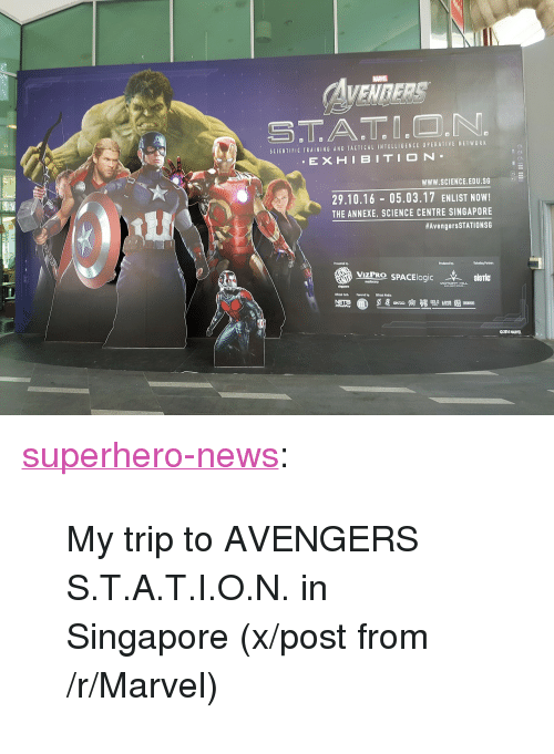 """News, Superhero, and Tumblr: MARVEL  VENBERS  STA.TI.O.N.  SCIENTIFIC TRAINING AND TACTICAL INTELLIGENCE OPERATIVE NETWORK  . E X HIBITION  WWW.SCIENCE.EDU.SG  29.10.16 05.03.17 ENLIST NOW!  THE ANNEXE, SCIENCE CENTRE SINGAPORE  #AvengersSTATIONSG  Presented by  Tickating Partae  VIZPROSPACElogic TGV- SİOTİC  sisric  ingipare  NETS  O2016 HARYEL <p><a href=""""http://superhero-news.tumblr.com/post/158300188317/my-trip-to-avengers-station-in-singapore"""" class=""""tumblr_blog"""">superhero-news</a>:</p>  <blockquote><p>My trip to AVENGERS S.T.A.T.I.O.N. in Singapore (x/post from /r/Marvel)</p></blockquote>"""