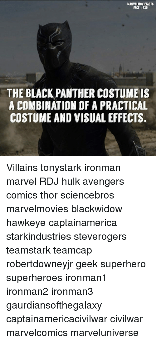 visualizer: MARVELMOVIEFACTS  FACT #239  THE BLACK PANTHER COSTUMEIS  A COMBINATION OF A PRACTICAL  COSTUME AND VISUAL EFFECTS Villains tonystark ironman marvel RDJ hulk avengers comics thor sciencebros marvelmovies blackwidow hawkeye captainamerica starkindustries steverogers teamstark teamcap robertdowneyjr geek superhero superheroes ironman1 ironman2 ironman3 gaurdiansofthegalaxy captainamericacivilwar civilwar marvelcomics marveluniverse