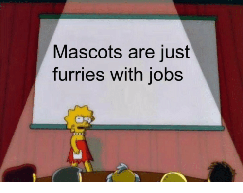 mascots: Mascots are just  furries with jobs