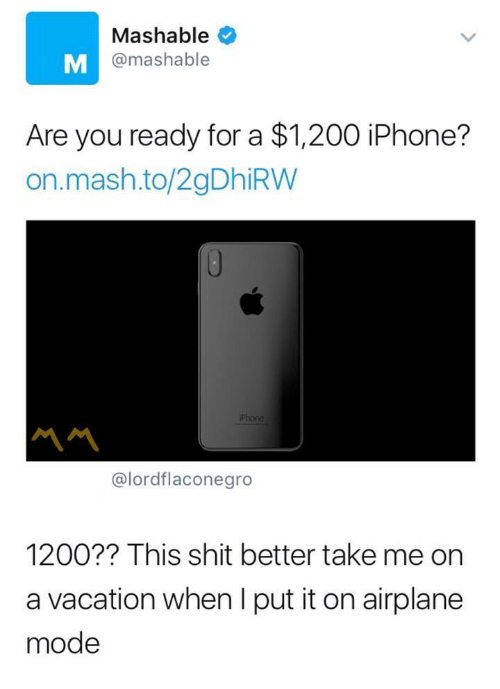 Bailey Jay, Iphone, and Phone: Mashable  @mashable  Are you ready for a $1,200 iPhone?  on.mash.to/2gDhiRW  Phone  서서  @lordflaconegro  1200?? This shit better take me on  a vacation when I put it on airplane  mode