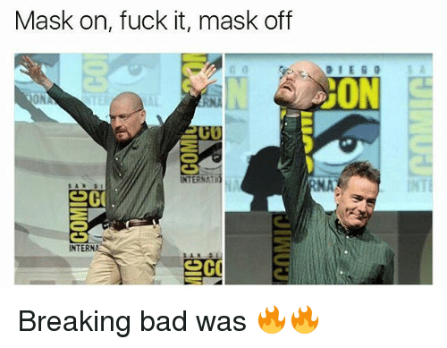 internations: Mask on, fuck it, mask off  INTERNATI0  NA  IN  AND  INTERN Breaking bad was 🔥🔥