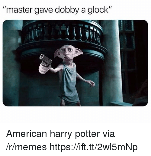 "Harry Potter, Memes, and American: ""master gave dobby a glock"" American harry potter via /r/memes https://ift.tt/2wl5mNp"