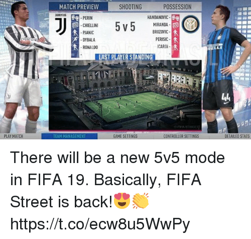 Fifa, Memes, and Game: MATCH PREVIEW  SHOOTING  POSSESSION  UDENTUS  HANDANOVIO  PERIN  CHIELLINI  PJANIC  DYBALA  RONALDO  MIRANDA  BROZOVIC  PERISIC  CARD  寒  LAST PLAYER STANDING  1山  REA STRBET  PLAY MATCH  TEAM MANAGEMENT  GAME SETTINGS  CONTROLLER SETTINGS  DETAILED STATS There will be a new 5v5 mode in FIFA 19.  Basically, FIFA Street is back!😍👏 https://t.co/ecw8u5WwPy