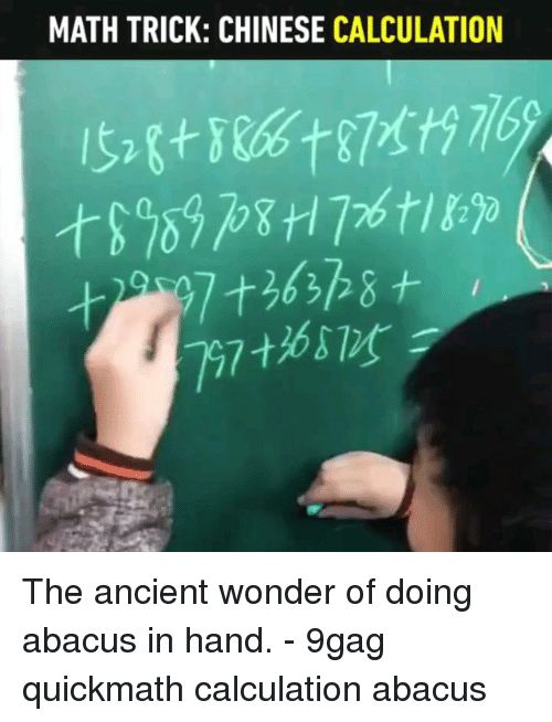 9gag, Memes, and Chinese: MATH TRICK: CHINESE CALCULATION The ancient wonder of doing abacus in hand. - 9gag quickmath calculation abacus