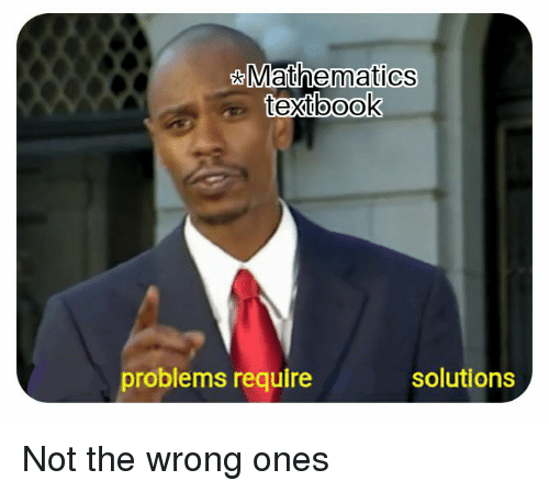 Mathematics: Mathematics  textbook  problems require  solutions Not the wrong ones