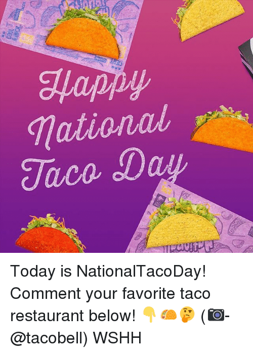 jaco: Mationa  Jaco Da Today is NationalTacoDay! Comment your favorite taco restaurant below! 👇🌮🤔 (📷-@tacobell) WSHH