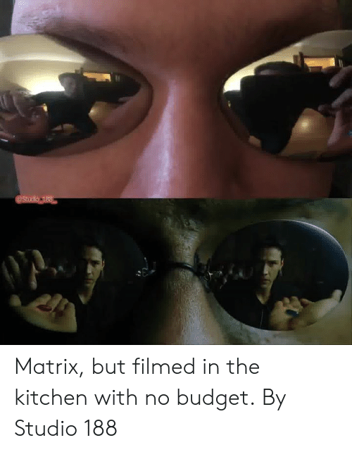 Matrix: Matrix, but filmed in the kitchen with no budget.  By Studio 188