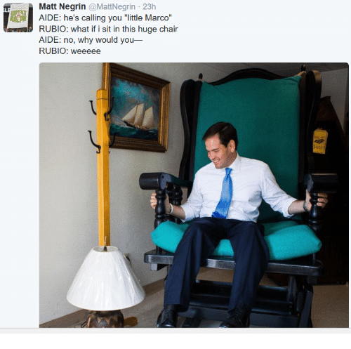 """Weeeee: Matt Negrin @MattNegrin 23h  AIDE: he's calling you """"little Marco""""  RUBIO: what if i sit in this huge chair  AIDE: no, why would you  RUBIO: weeeee"""
