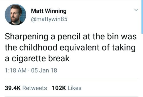 Pencil: Matt Winning  @mattywin85  Sharpening a pencil at the bin was  the childhood equivalent of taking  a cigarette break  1:18 AM 05 Jan 18  39.4K Retweets 102K Likes
