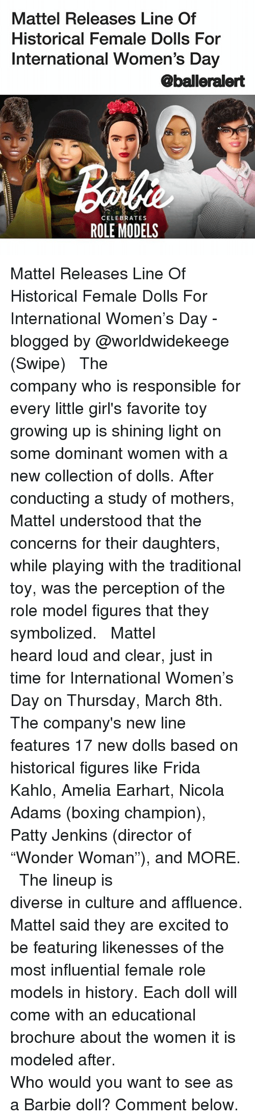 """mattel: Mattel Releases Line Of  Historical Female Dolls For  International Women's Day  @balleralert  CELEBRATES  ROLE MODELS Mattel Releases Line Of Historical Female Dolls For International Women's Day - blogged by @worldwidekeege (Swipe) ⠀⠀⠀⠀⠀⠀⠀⠀⠀ ⠀⠀⠀⠀⠀⠀⠀⠀⠀ The company who is responsible for every little girl's favorite toy growing up is shining light on some dominant women with a new collection of dolls. After conducting a study of mothers, Mattel understood that the concerns for their daughters, while playing with the traditional toy, was the perception of the role model figures that they symbolized. ⠀⠀⠀⠀⠀⠀⠀⠀⠀ ⠀⠀⠀⠀⠀⠀⠀⠀⠀ Mattel heard loud and clear, just in time for International Women's Day on Thursday, March 8th. The company's new line features 17 new dolls based on historical figures like Frida Kahlo, Amelia Earhart, Nicola Adams (boxing champion), Patty Jenkins (director of """"Wonder Woman""""), and MORE. ⠀⠀⠀⠀⠀⠀⠀⠀⠀ ⠀⠀⠀⠀⠀⠀⠀⠀⠀ The lineup is diverse in culture and affluence. Mattel said they are excited to be featuring likenesses of the most influential female role models in history. Each doll will come with an educational brochure about the women it is modeled after. ⠀⠀⠀⠀⠀⠀⠀⠀⠀ ⠀⠀⠀⠀⠀⠀⠀⠀⠀ Who would you want to see as a Barbie doll? Comment below."""