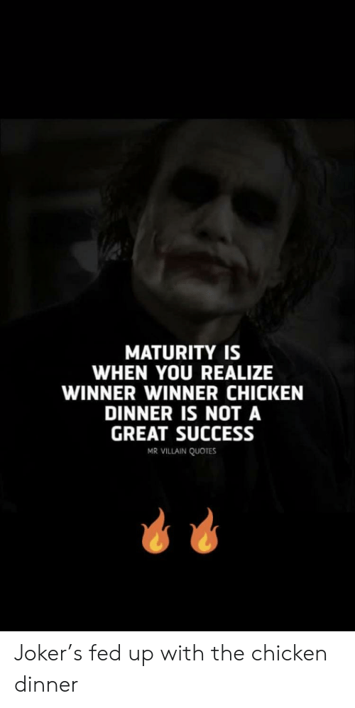 Joker, Chicken, and Quotes: MATURITY IS  WHEN YOU REALIZE  WINNER WINNER CHICKEN  DINNER IS NOT A  GREAT SUCCESS  MR VILLAIN QUOTES Joker's fed up with the chicken dinner