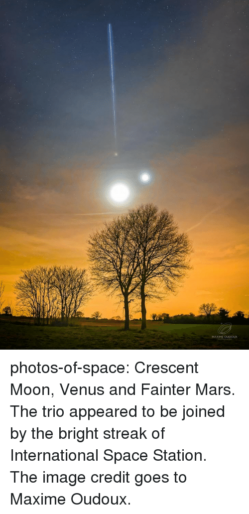 space station: MAXIME OUDOUX photos-of-space:  Crescent Moon, Venus and Fainter Mars. The trio appeared to be joined by the bright streak of International Space Station. The image credit goes to Maxime Oudoux.