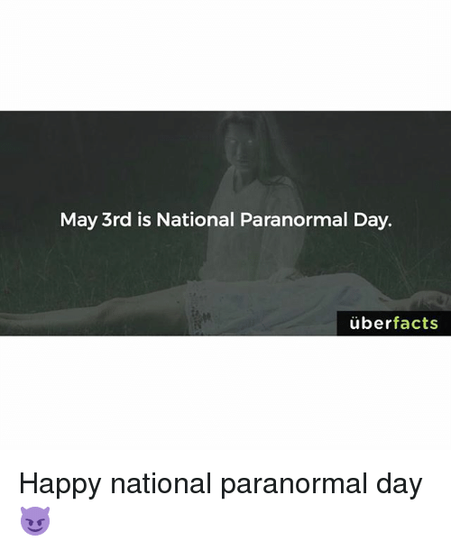 Uber Facts: May 3rd is National Paranormal Day.  uber  facts Happy national paranormal day 😈
