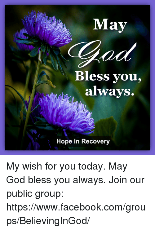 May Bless You Always Hope In Recovery My Wish For You Today May God