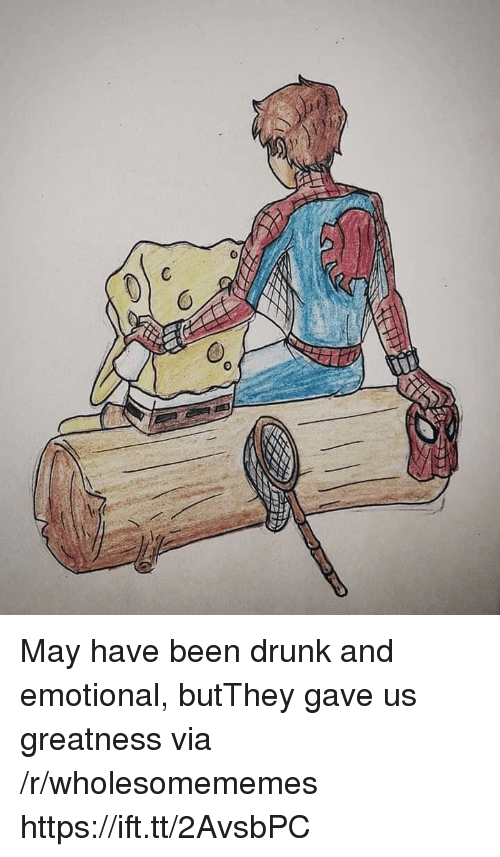 Drunk, Been, and Via: May have been drunk and emotional, butThey gave us greatness via /r/wholesomememes https://ift.tt/2AvsbPC