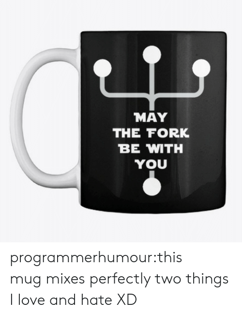 Love, Tumblr, and Blog: MAY  THE FORK  BE MTH  YOU programmerhumour:this mug mixes perfectly two things I love and hate XD