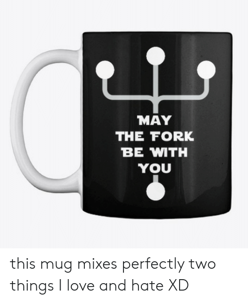 Love, Com, and May: MAY  THE FORK  BE MTH  YOU this mug mixes perfectly two things I love and hate XD
