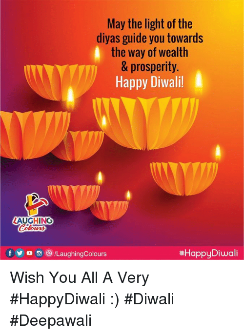 Happy, Indianpeoplefacebook, and Diwali: May the light of the  diyas guide you towards  the way of wealth  & prosperity  Happy Diwali  LAUGHING  f/LaughingColours  Wish You All A Very #HappyDiwali :) #Diwali #Deepawali