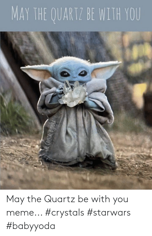 with you: May the Quartz be with you meme... #crystals #starwars #babyyoda