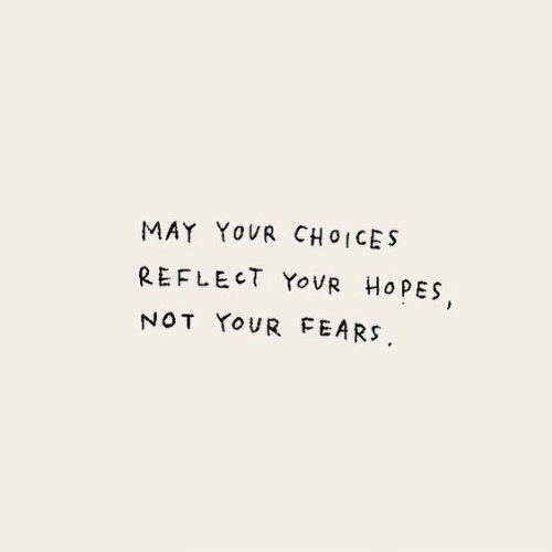 Reflect: MAY YOUR CHOICES  REFLECT YOVR HOPES  NOT YOUR FEARS
