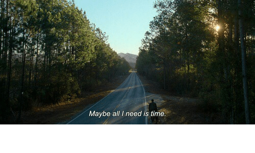 Time, All, and All I Need: Maybe all I need is time.