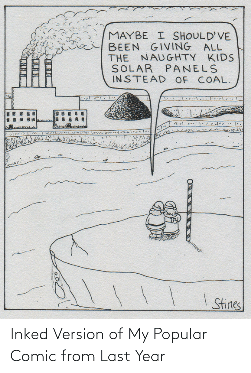 popular: MAYBE I SHOULD'VE  BEEN GIVING ALL  THE NAUGHTY KIDS  SOLAR PANELS  INSTEAD OF COAL.  I Stines Inked Version of My Popular Comic from Last Year