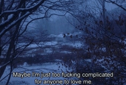 complicated: Maybe lim just too fucking complicated  for anyone to love me.